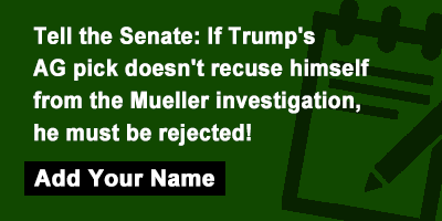 Tell the Senate: If Trump's AG pick doesn't recuse himself from the Mueller investigation, he must be rejected!