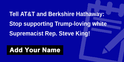 Tell AT&T and Berkshire Hathaway: Stop supporting Trump-loving white Supremacist Rep. Steve King!