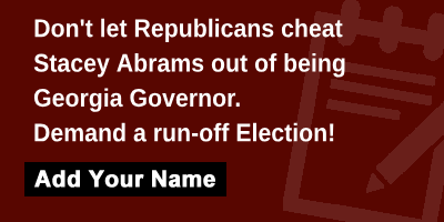 Don't let Republicans cheat Stacey Abrams out of being Georgia Governor. Demand a run-off Election!