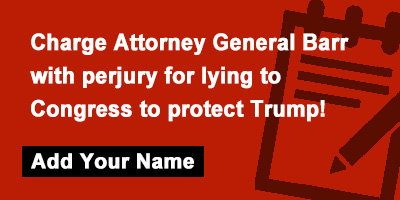 Charge Attorney General Barr with perjury for lying to Congress to protect Trump!