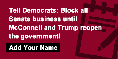 Tell Democrats: Block all Senate business until McConnell and Trump reopen the government!