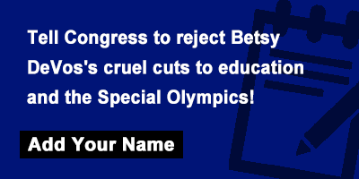 Tell Congress to reject Betsy DeVos's cruel cuts to education and the Special Olympics!
