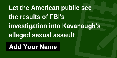 Let the American public see the results of FBI's investigation into Kavanaugh's alleged sexual assault