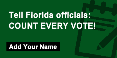 Tell Florida officials: COUNT EVERY VOTE!