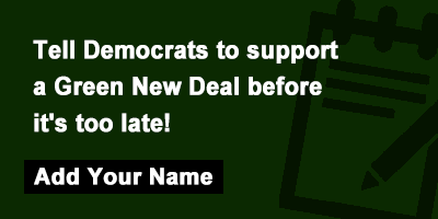 Tell Democrats to support a Green New Deal before it's too late!