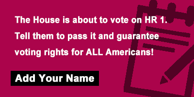 The House is about to vote on HR 1. Tell them to pass it and guarantee voting rights for ALL Americans!
