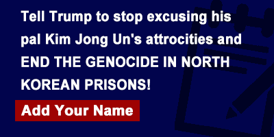 Tell Trump to stop excusing his pal Kim Jong Un's attrocities and END THE GENOCIDE IN NORTH KOREAN PRISONS!