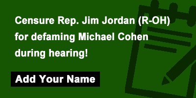 Censure Rep. Jim Jordan (R-OH) for defaming Michael Cohen during hearing!