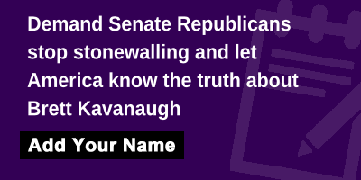 Demand Senate Republicans stop stonewalling and let America know the truth about Brett Kavanaugh