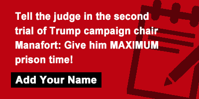 Tell the judge in the second trial of Trump campaign chair Manafort: Give him MAXIMUM prison time!