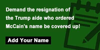 Demand the resignation of the Trump aide who ordered McCain's name be covered up!