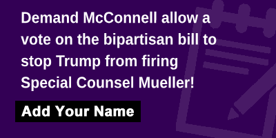 Demand McConnell allow a vote on the bipartisan bill to stop Trump from firing Special Counsel Mueller!