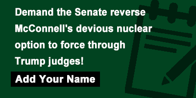 Demand the Senate reverse McConnell's devious nuclear option to force through Trump judges!