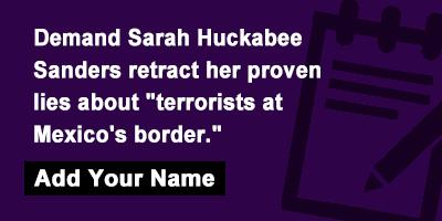 Demand Sarah Huckabee Sanders retract her proven lies about