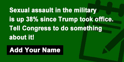 Sexual assault in the military is up 38% since Trump took office. Tell Congress to put a stop to this horror.