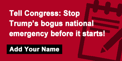 Tell Congress: Stop Trump's bogus national emergency before it starts!