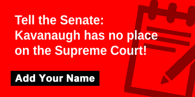 Tell the Senate: Kavanaugh has no place on the Supreme Court!