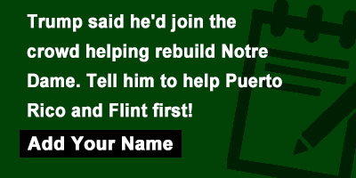 Trump said he'd join the crowd helping rebuild Notre Dame. Tell him to help Puerto Rico and Flint first!