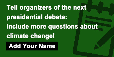 Tell organizers of the next presidential debate: Include more questions about climate change!