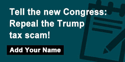 Tell the new Congress: Repeal the Trump tax scam!