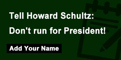 Tell Howard Schultz: Don't run for President!