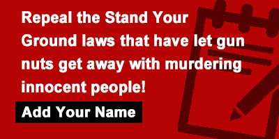 Repeal the Stand Your Ground laws that have let gun nuts get away with murdering innocent people!