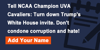 Tell NCAA Champion UVA Cavaliers: Turn down Trump's White House invite. Don't condone corruption and hate!