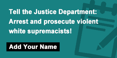 Tell the Justice Department: Arrest and prosecute violent white supremacists!