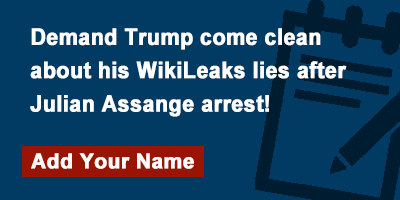 Demand Trump come clean about his WikiLeaks lies after Julian Assange arrest!