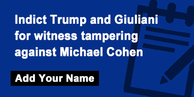 Indict Trump and Giuliani for witness tampering against Michael Cohen