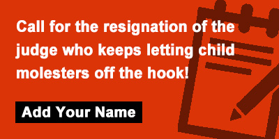 Call for the resignation of the judge who keeps letting child molesters off the hook!
