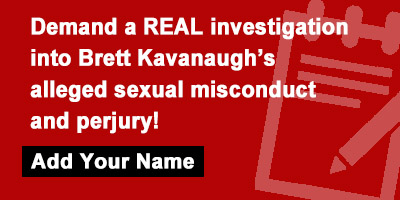 Demand a REAL investigation into Brett Kavanaugh's alleged sexual misconduct and perjury!