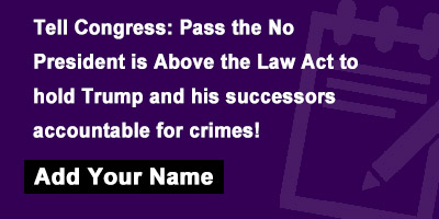 Tell Congress: Pass the No President is Above the Law Act to hold Trump and his successors accountable for crimes!