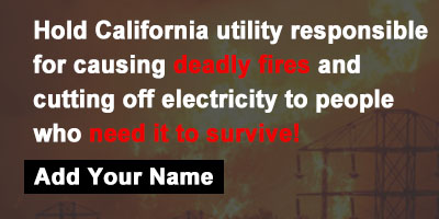 Hold California's utility responsible for causing deadly fires and cutting off electricity to people who need it to survive!