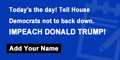 Today's the day! Tell House Democrats not to back down. IMPEACH DONALD TRUMP!