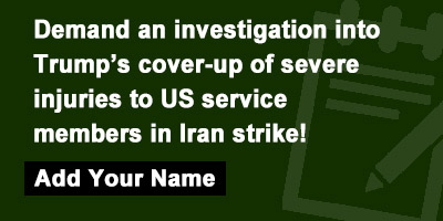 Demand an investigation into Trump's cover-up of severe injuries to US service members in Iran strike!