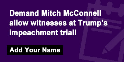 Demand Mitch McConnell allow witnesses at Trump's impeachment trial!