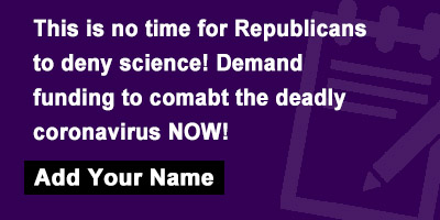This is no time for Republicans to deny science! Demand funding to comabt the deadly coronavirus NOW