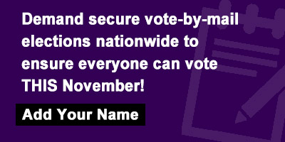 Demand secure vote-by-mail elections nationwide to ensure everyone can vote THIS November!