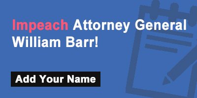 Impeach Attorney General William Barr!