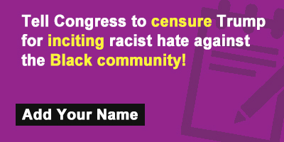 Tell Congress to censure Trump for inciting racist hate against the Black community