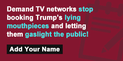 Demand TV networks stop booking Trump's lying mouthpieces and letting them gaslight the public!