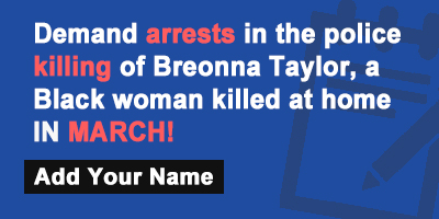 Demand arrests in the police killing of Breonna Taylor, a Black woman killed at home IN MARCH!