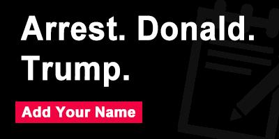 Arrest Donald Trump.